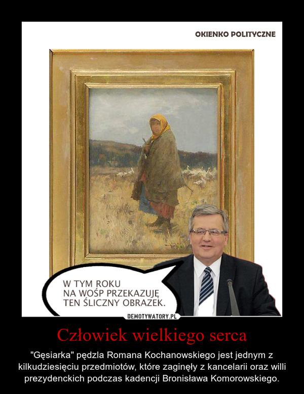 """Człowiek wielkiego serca – """"Gęsiarka"""" pędzla Romana Kochanowskiego jest jednym z kilkudziesięciu przedmiotów, które zaginęły z kancelarii oraz willi prezydenckich podczas kadencji Bronisława Komorowskiego."""