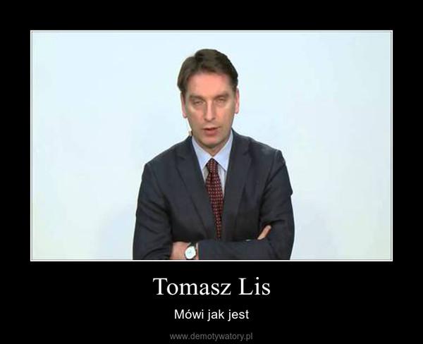 Tomasz Lis – Mówi jak jest