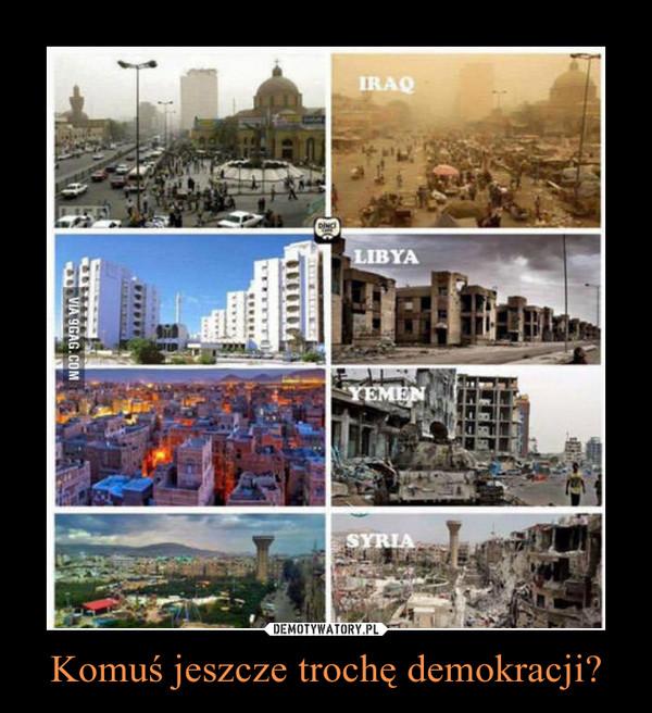 Komuś jeszcze trochę demokracji? –