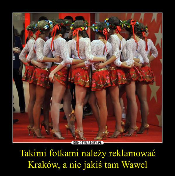 Takimi fotkami należy reklamować Kraków, a nie jakiś tam Wawel –
