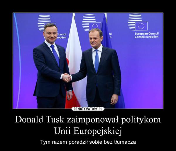 Donald Tusk zaimponował politykom Unii Europejskiej – Tym razem poradził sobie bez tłumacza