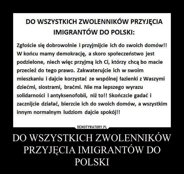 DO WSZYSTKICH ZWOLENNIKÓW PRZYJĘCIA IMIGRANTÓW DO POLSKI –