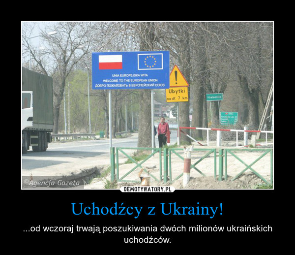 Uchodźcy z Ukrainy! – ...od wczoraj trwają poszukiwania dwóch milionów ukraińskich uchodźców.