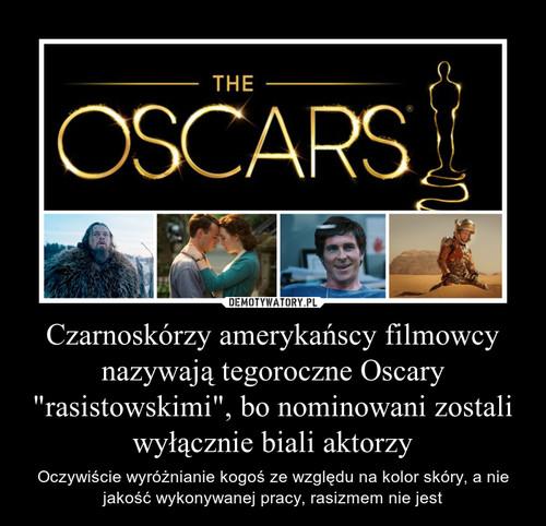 """Czarnoskórzy amerykańscy filmowcy nazywają tegoroczne Oscary """"rasistowskimi"""", bo nominowani zostali wyłącznie biali aktorzy"""