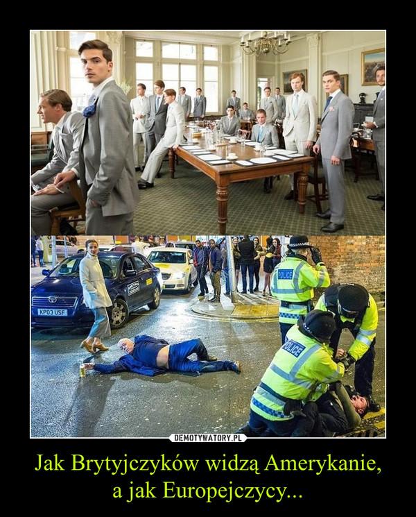 Jak Brytyjczyków widzą Amerykanie,a jak Europejczycy... –