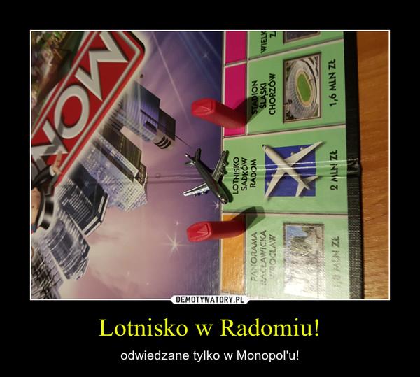 Lotnisko w Radomiu! – odwiedzane tylko w Monopol'u!
