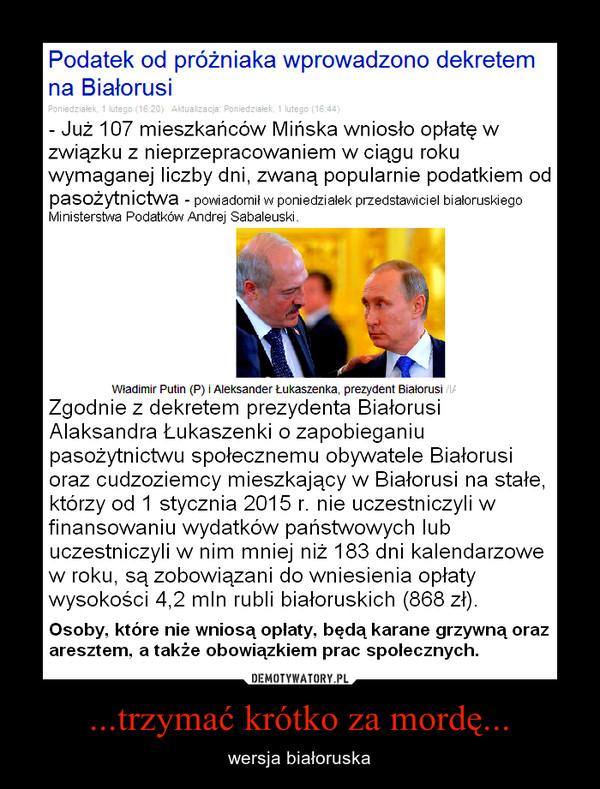 ...trzymać krótko za mordę... – wersja białoruska