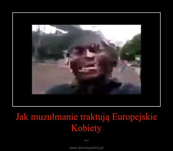 Jak muzułmanie traktują Europejskie Kobiety – ...