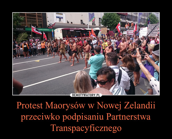 Protest Maorysów w Nowej Zelandii przeciwko podpisaniu Partnerstwa Transpacyficznego –