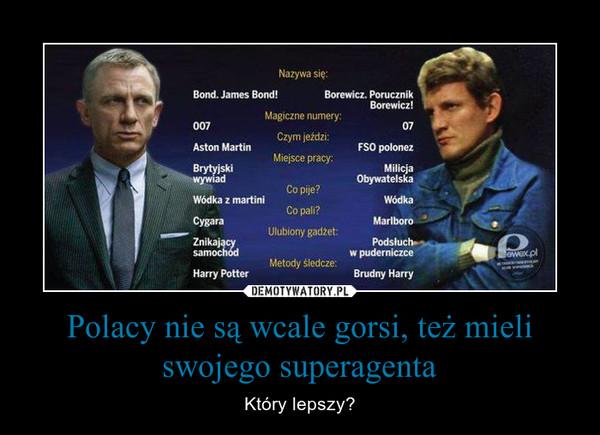 Polacy nie są wcale gorsi, też mieli swojego superagenta – Który lepszy?
