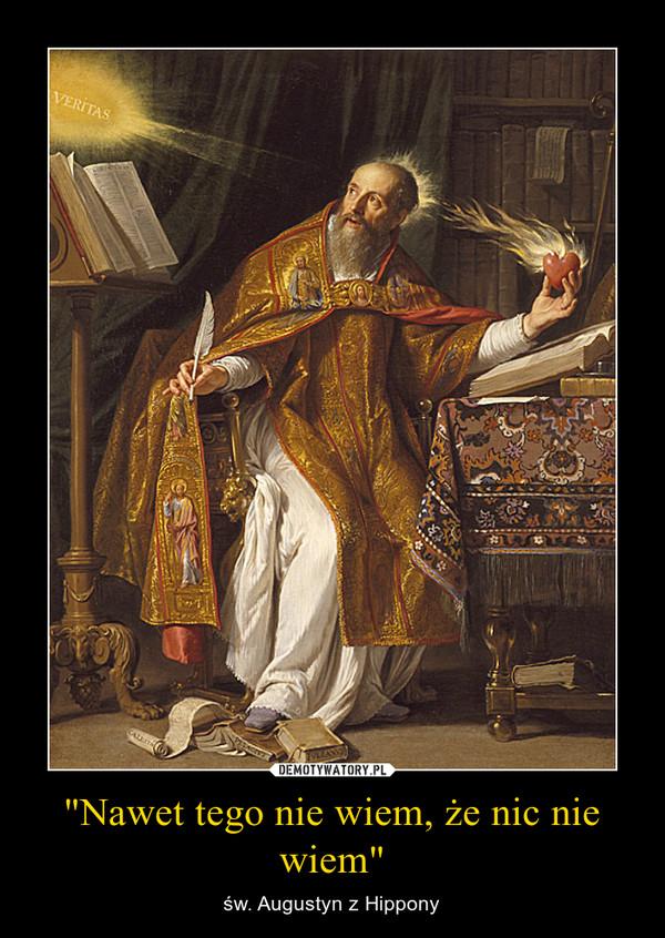 """""""Nawet tego nie wiem, że nic nie wiem"""" – św. Augustyn z Hippony"""
