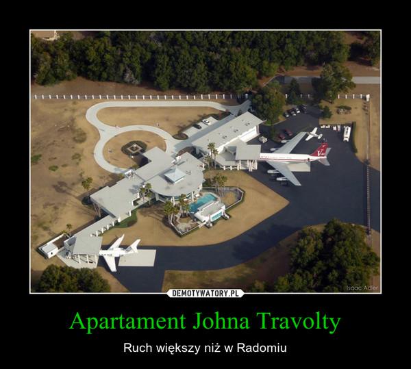 Apartament Johna Travolty – Ruch większy niż w Radomiu