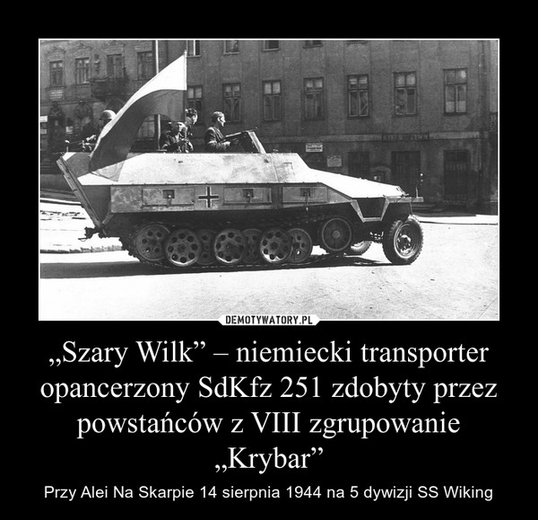 """""""Szary Wilk"""" – niemiecki transporter opancerzony SdKfz 251 zdobyty przez powstańców z VIII zgrupowanie """"Krybar"""" – Przy Alei Na Skarpie 14 sierpnia 1944 na 5 dywizji SS Wiking"""