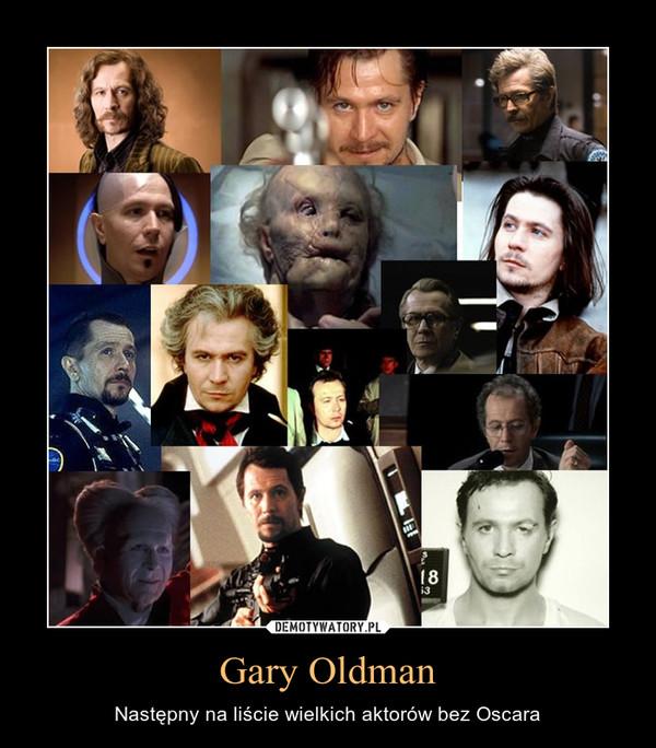 Gary Oldman – Następny na liście wielkich aktorów bez Oscara
