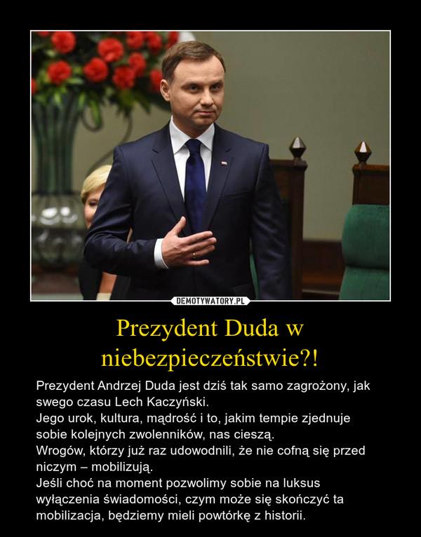 Prezydent Duda w niebezpieczeństwie?! – Prezydent Andrzej Duda jest dziś tak samo zagrożony, jak swego czasu Lech Kaczyński.Jego urok, kultura, mądrość i to, jakim tempie zjednuje sobie kolejnych zwolenników, nas cieszą.Wrogów, którzy już raz udowodnili, że nie cofną się przed niczym – mobilizują.Jeśli choć na moment pozwolimy sobie na luksus wyłączenia świadomości, czym może się skończyć ta mobilizacja, będziemy mieli powtórkę z historii.