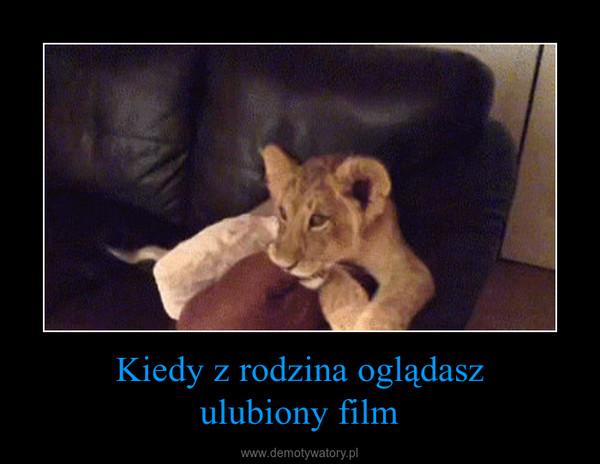Kiedy z rodzina oglądaszulubiony film –