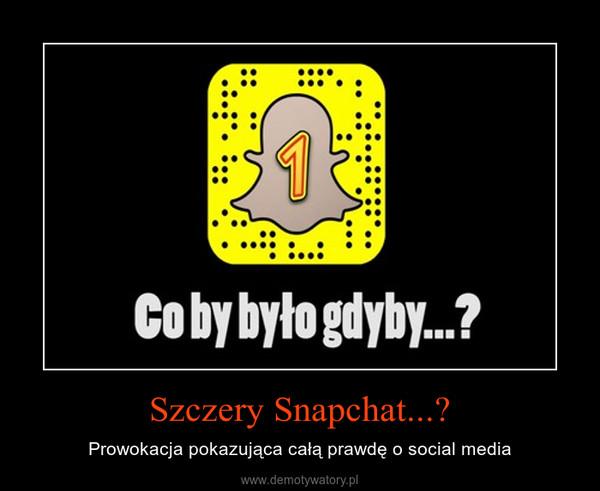 Szczery Snapchat...? – Prowokacja pokazująca całą prawdę o social media