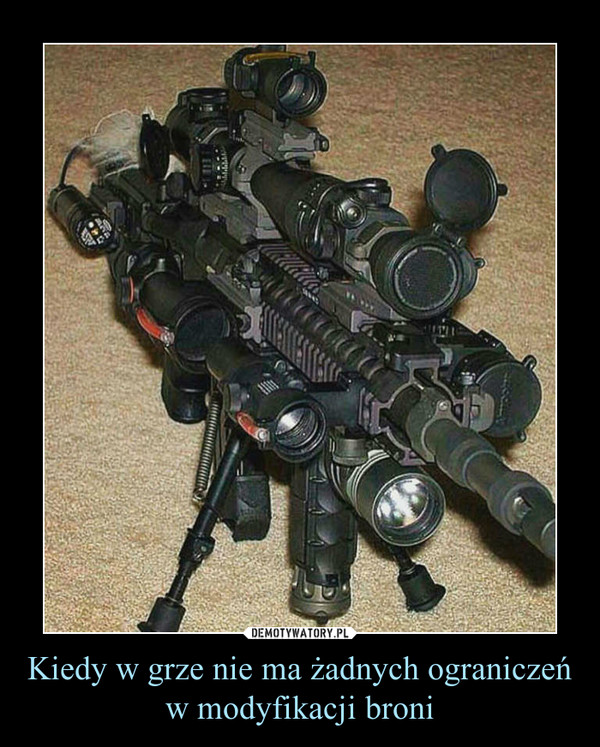 Kiedy w grze nie ma żadnych ograniczeń w modyfikacji broni –