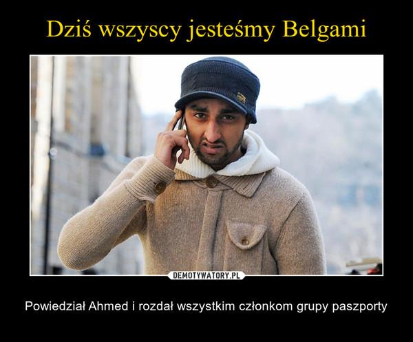 – Powiedział Ahmed i rozdał wszystkim członkom grupy paszporty