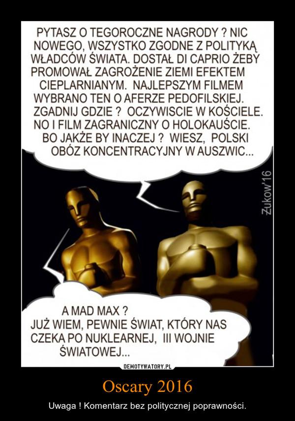 Oscary 2016 – Uwaga ! Komentarz bez politycznej poprawności.