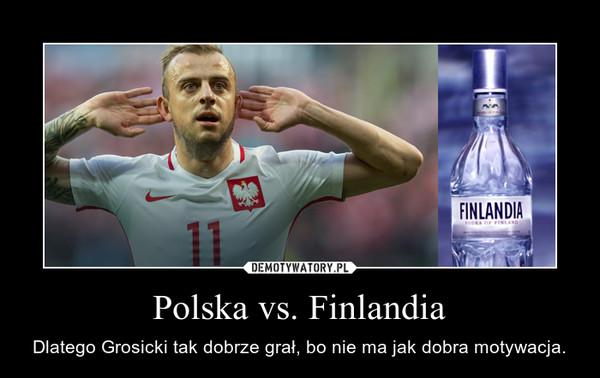 Polska vs. Finlandia – Dlatego Grosicki tak dobrze grał, bo nie ma jak dobra motywacja.