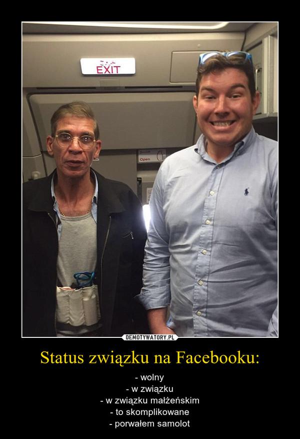 Status związku na Facebooku: – - wolny- w związku- w związku małżeńskim- to skomplikowane- porwałem samolot