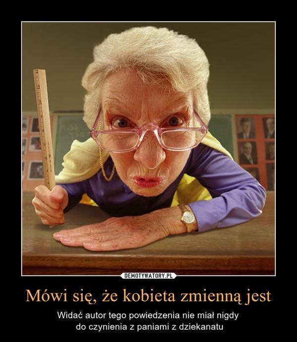 Mówi się, że kobieta zmienną jest – Widać autor tego powiedzenia nie miał nigdy do czynienia z paniami z dziekanatu