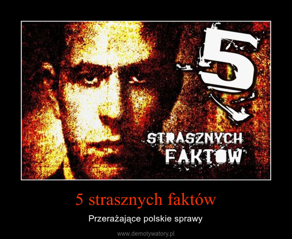 5 strasznych faktów – Przerażające polskie sprawy