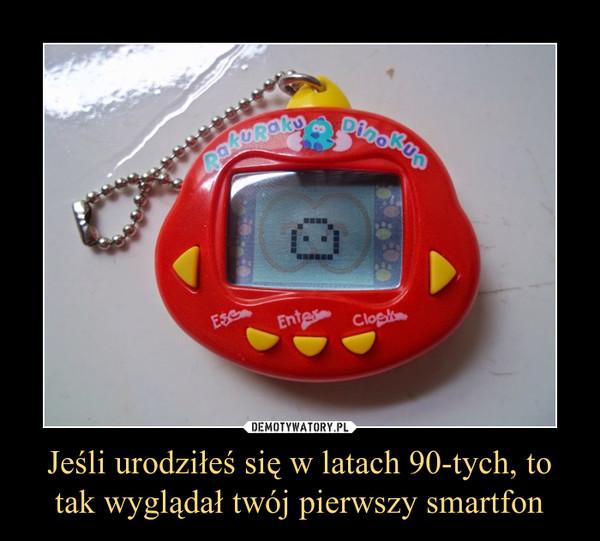 Jeśli urodziłeś się w latach 90-tych, to tak wyglądał twój pierwszy smartfon –