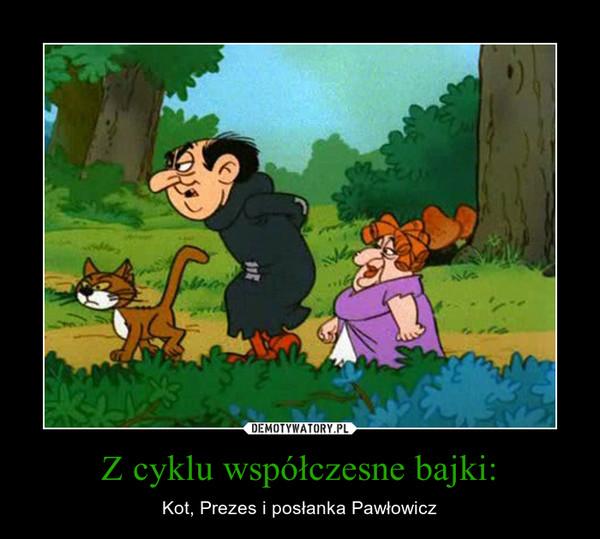 Z cyklu współczesne bajki: – Kot, Prezes i posłanka Pawłowicz