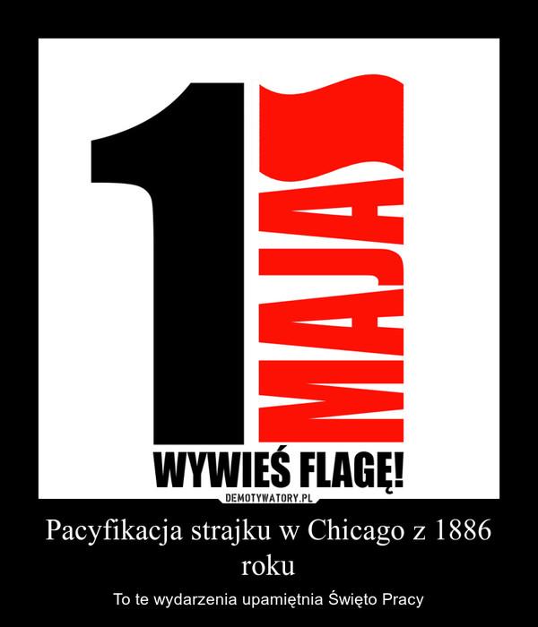 Pacyfikacja strajku w Chicago z 1886 roku – To te wydarzenia upamiętnia Święto Pracy