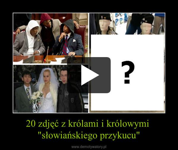 """20 zdjęć z królami i królowymi """"słowiańskiego przykucu"""" –"""