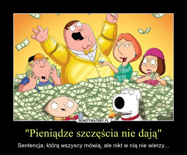 """""""Pieniądze szczęścia nie dają"""" – Sentencja, którą wszyscy mówią, ale nikt w nią nie wierzy..."""