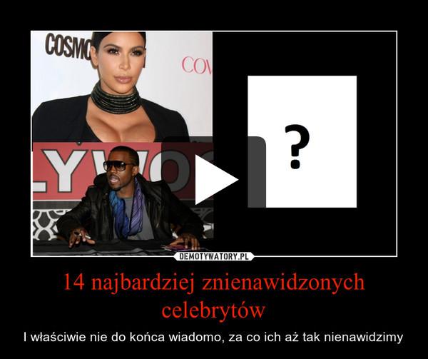 14 najbardziej znienawidzonych celebrytów – I właściwie nie do końca wiadomo, za co ich aż tak nienawidzimy