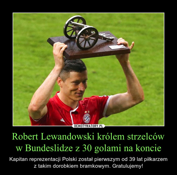 Robert Lewandowski królem strzelców w Bundeslidze z 30 golami na koncie – Kapitan reprezentacji Polski został pierwszym od 39 lat piłkarzem z takim dorobkiem bramkowym. Gratulujemy!