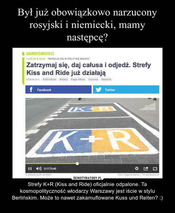 – Strefy K+R (Kiss and Ride) oficjalnie odpalone. Ta kosmopolityczność włodarzy Warszawy jest iście w stylu Berlińskim. Może to nawet zakamuflowane Kuss und Reiten? :)