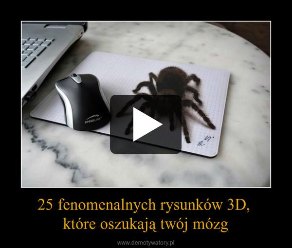 25 fenomenalnych rysunków 3D, które oszukają twój mózg –