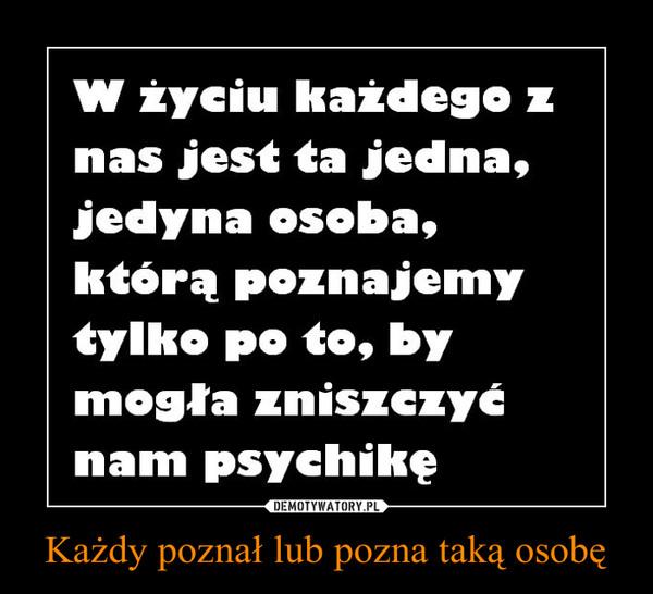 Każdy poznał lub pozna taką osobę –  W życiu każdego znas jest ta jedna,jedyna osoba,którą poznajemytylko po te, bymogta zniszczyćnam psychikę