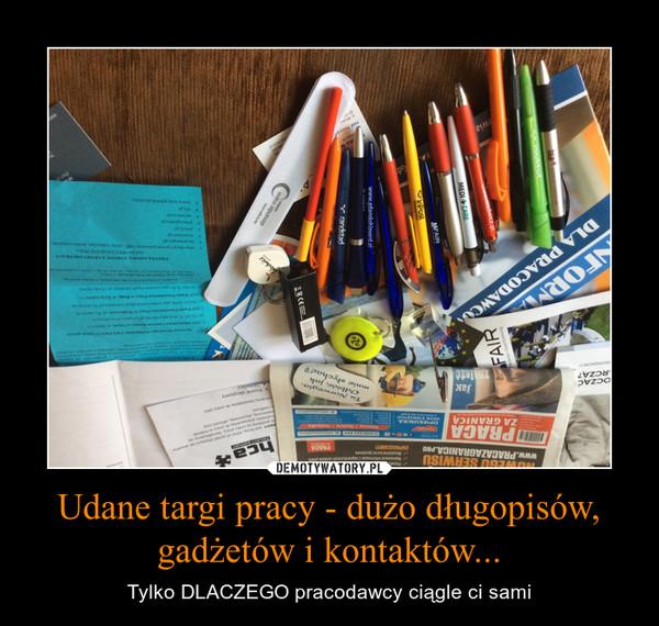 Udane targi pracy - dużo długopisów, gadżetów i kontaktów... – Tylko DLACZEGO pracodawcy ciągle ci sami
