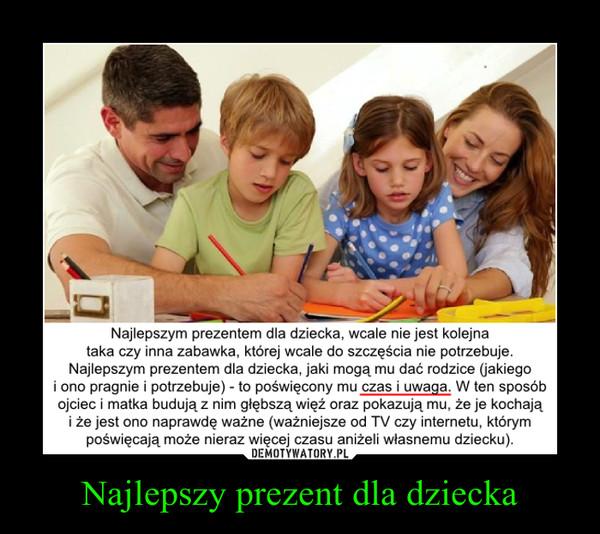 Najlepszy prezent dla dziecka –