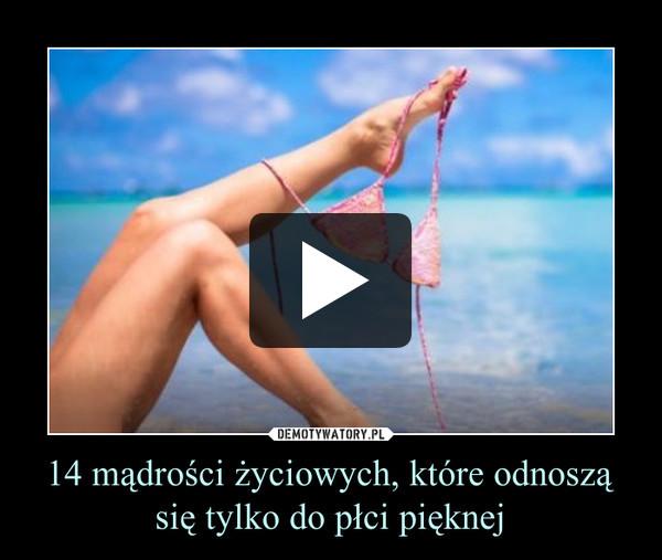 14 mądrości życiowych, które odnoszą się tylko do płci pięknej –