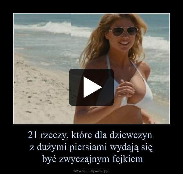 21 rzeczy, które dla dziewczyn z dużymi piersiami wydają się być zwyczajnym fejkiem –