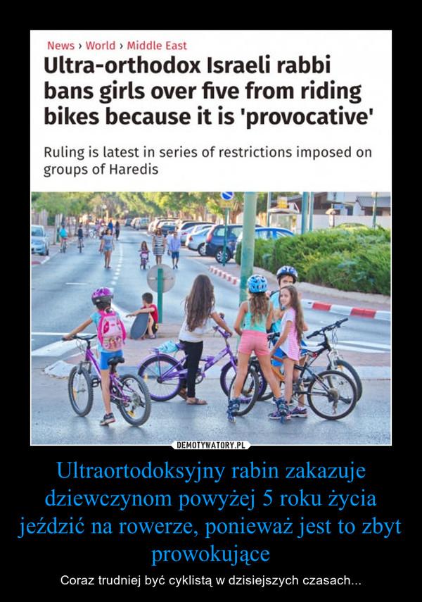 Ultraortodoksyjny rabin zakazuje dziewczynom powyżej 5 roku życia jeździć na rowerze, ponieważ jest to zbyt prowokujące – Coraz trudniej być cyklistą w dzisiejszych czasach...