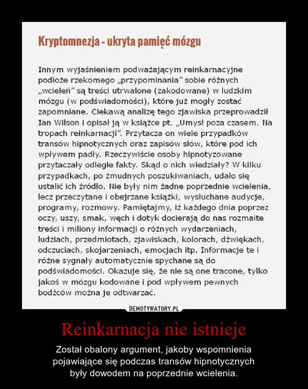 Reinkarnacja nie istnieje – Został obalony argument, jakoby wspomnieniapojawiające się podczas transów hipnotycznychbyły dowodem na poprzednie wcielenia.