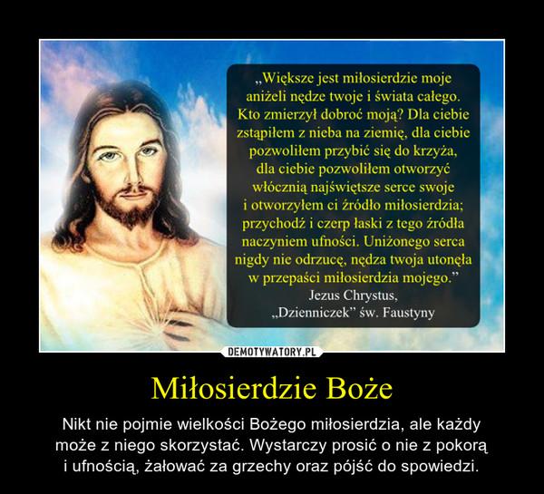 Miłosierdzie Boże – Nikt nie pojmie wielkości Bożego miłosierdzia, ale każdymoże z niego skorzystać. Wystarczy prosić o nie z pokorąi ufnością, żałować za grzechy oraz pójść do spowiedzi.