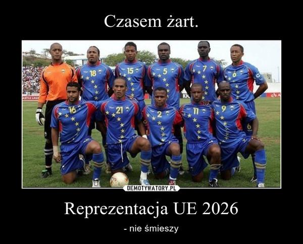 Reprezentacja UE 2026 – - nie śmieszy