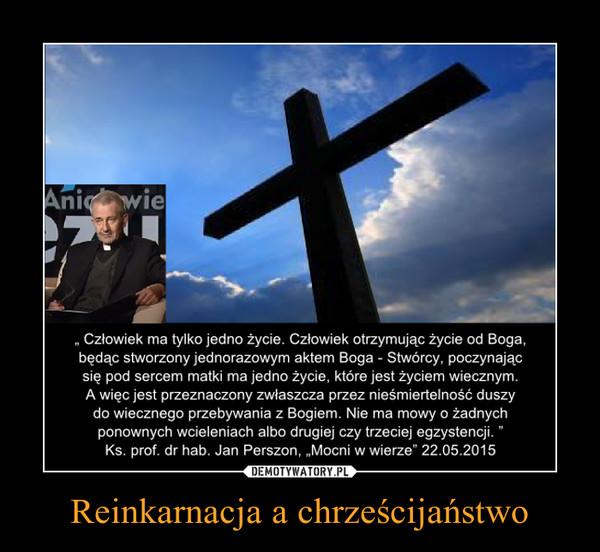 Reinkarnacja a chrześcijaństwo –