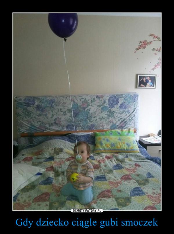 Gdy dziecko ciągle gubi smoczek –