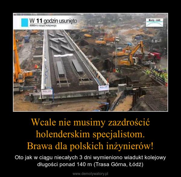 Wcale nie musimy zazdrościć holenderskim specjalistom.Brawa dla polskich inżynierów! – Oto jak w ciągu niecałych 3 dni wymieniono wiadukt kolejowy długości ponad 140 m (Trasa Górna, Łódź)