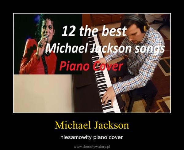 Michael Jackson – niesamowity piano cover